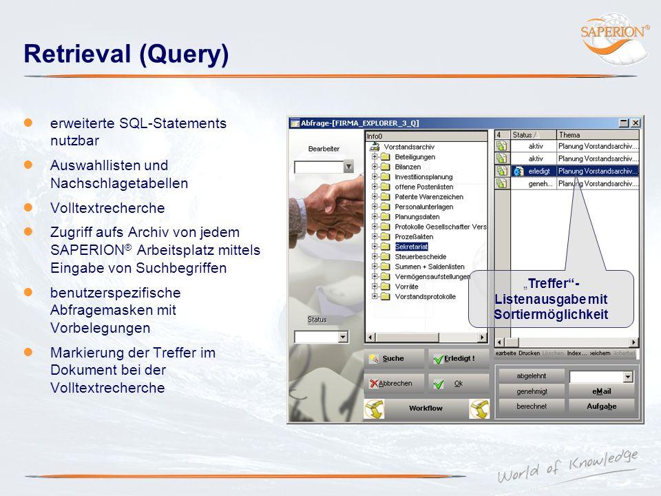 Retrieval (Query) erweiterte SQL-Statements nutzbar Auswahllisten und Nachschlagetabellen Volltextrecherche Zugriff aufs Archiv von jedem SAPERION ® A