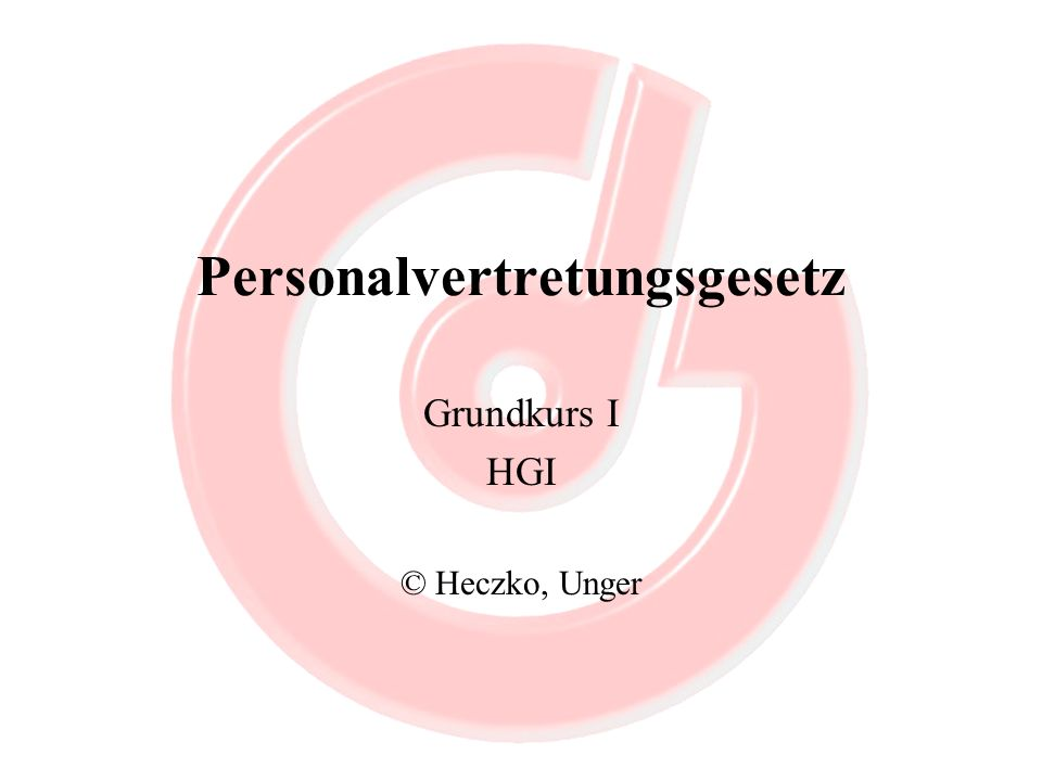 Personalvertretungsgesetz Grundkurs I HGI © Heczko, Unger