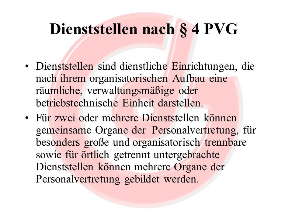 Dienststellen nach § 4 PVG Dienststellen sind dienstliche Einrichtungen, die nach ihrem organisatorischen Aufbau eine räumliche, verwaltungsmäßige ode