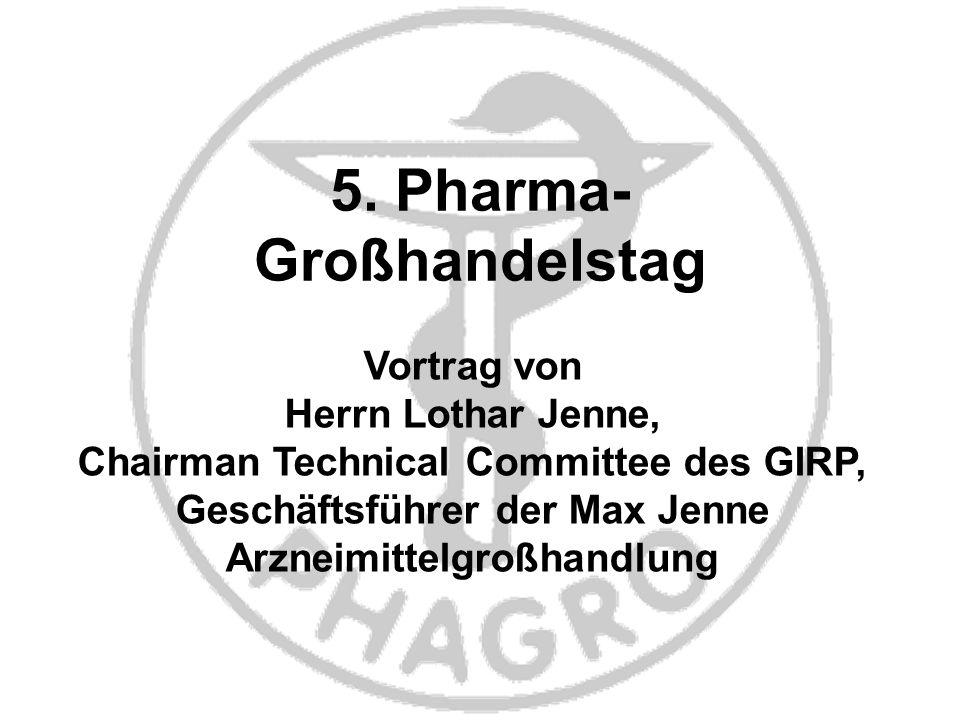 5. Pharma- Großhandelstag Vortrag von Herrn Lothar Jenne, Chairman Technical Committee des GIRP, Geschäftsführer der Max Jenne Arzneimittelgroßhandlun