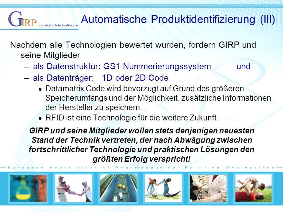 Automatische Produktidentifizierung (III) Nachdem alle Technologien bewertet wurden, fordern GIRP und seine Mitglieder –als Datenstruktur: GS1 Nummerierungssystemund –als Datenträger:1D oder 2D Code Datamatrix Code wird bevorzugt auf Grund des größeren Speicherumfangs und der Möglichkeit, zusätzliche Informationen der Hersteller zu speichern.