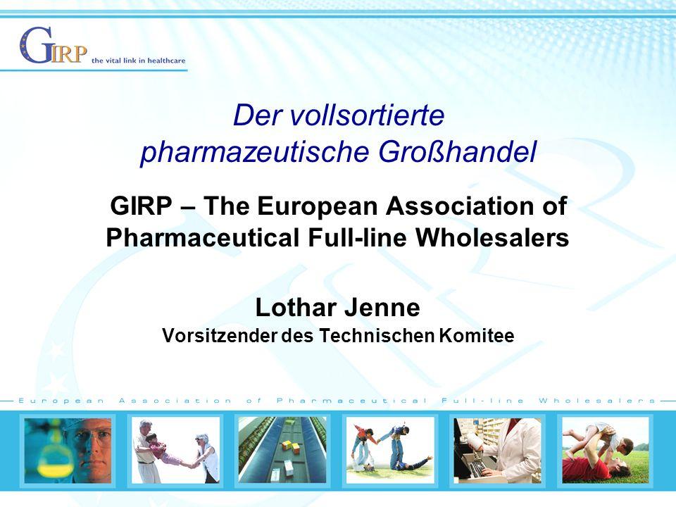 Der vollsortierte pharmazeutische Großhandel GIRP – The European Association of Pharmaceutical Full-line Wholesalers Lothar Jenne Vorsitzender des Technischen Komitee
