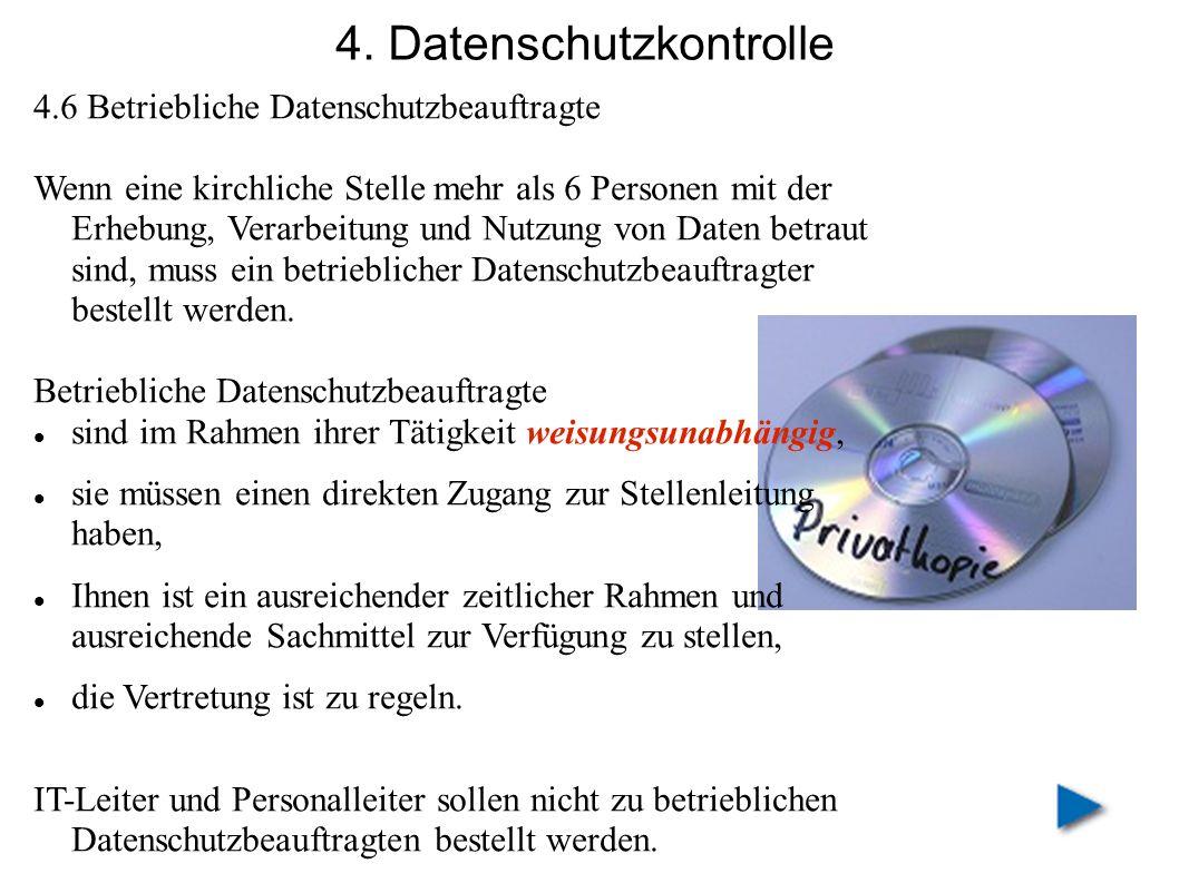 4. Datenschutzkontrolle 4.6 Betriebliche Datenschutzbeauftragte Wenn eine kirchliche Stelle mehr als 6 Personen mit der Erhebung, Verarbeitung und Nut