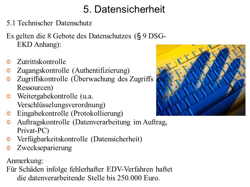 5. Datensicherheit 5.1 Technischer Datenschutz Es gelten die 8 Gebote des Datenschutzes (§ 9 DSG- EKD Anhang): Zutrittskontrolle Zugangskontrolle (Aut