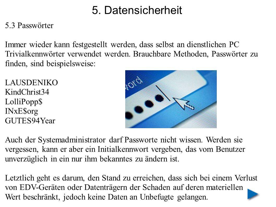 5. Datensicherheit 5.3 Passwörter Immer wieder kann festgestellt werden, dass selbst an dienstlichen PC Trivialkennwörter verwendet werden. Brauchbare