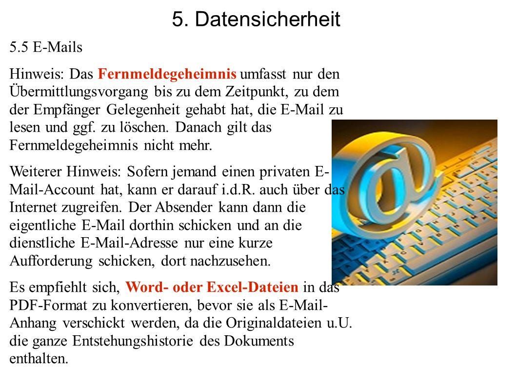 5. Datensicherheit 5.5 E-Mails Hinweis: Das Fernmeldegeheimnis umfasst nur den Übermittlungsvorgang bis zu dem Zeitpunkt, zu dem der Empfänger Gelegen