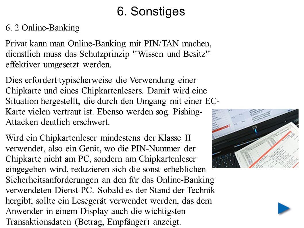 6. Sonstiges 6. 2 Online-Banking Privat kann man Online-Banking mit PIN/TAN machen, dienstlich muss das Schutzprinzip