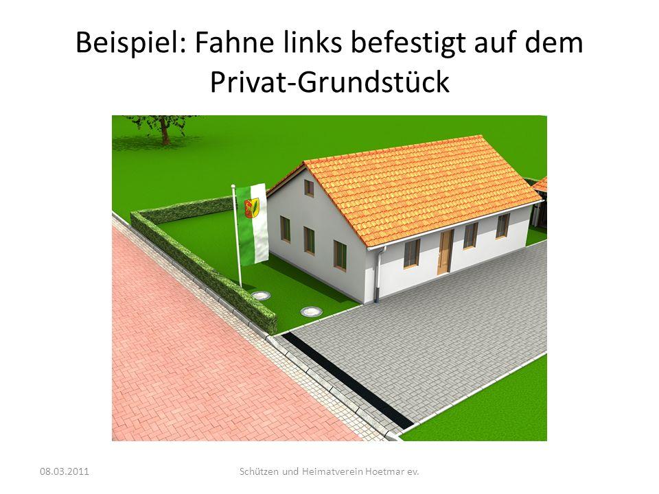 Beispiel: Fahne links befestigt auf dem Privat-Grundstück 08.03.2011Schützen und Heimatverein Hoetmar ev.