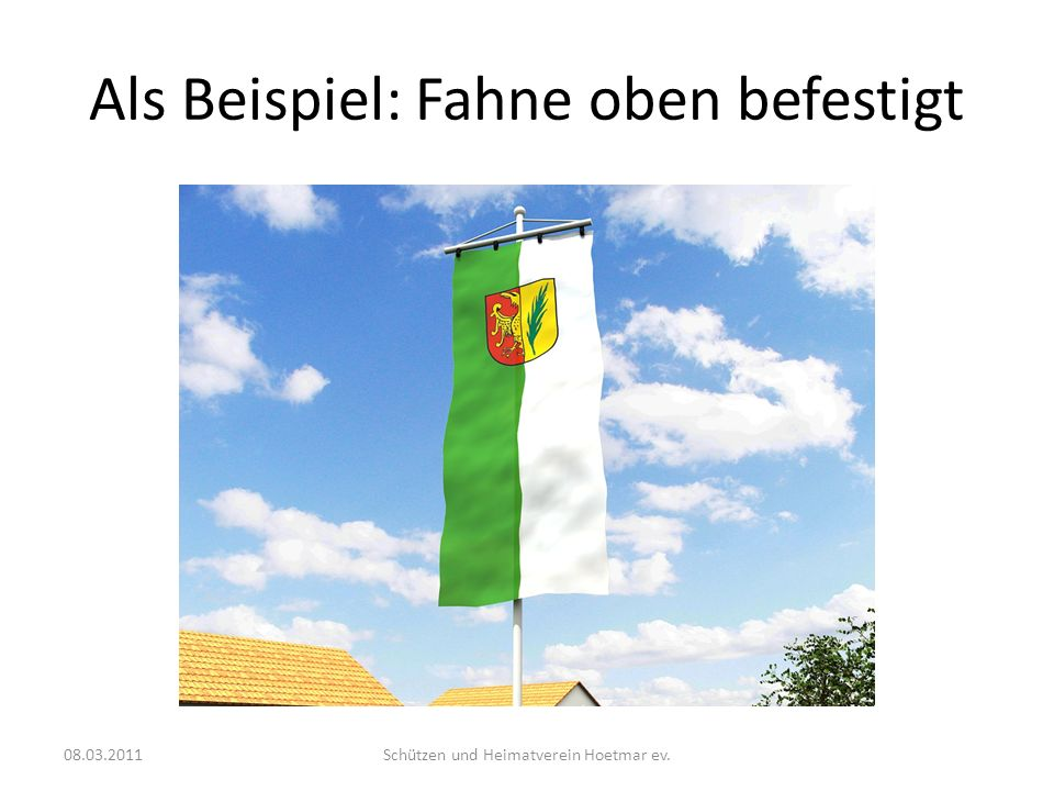 Als Beispiel: Fahne oben befestigt 08.03.2011Schützen und Heimatverein Hoetmar ev.