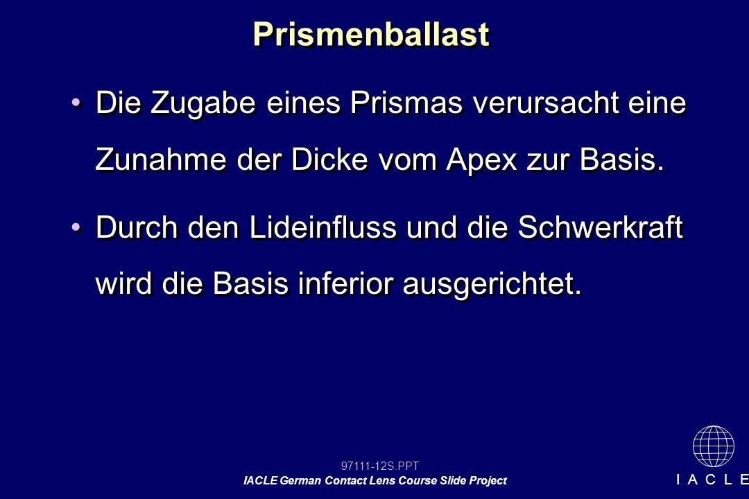 97111-12S.PPT IACLE German Contact Lens Course Slide Project I A C L E Prismenballast Die Zugabe eines Prismas verursacht eine Zunahme der Dicke vom Apex zur Basis.