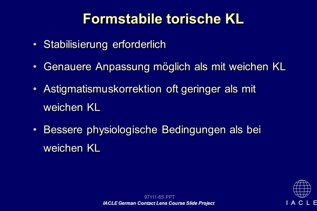 97111-6S.PPT IACLE German Contact Lens Course Slide Project I A C L E Formstabile torische KL Stabilisierung erforderlich Genauere Anpassung möglich a
