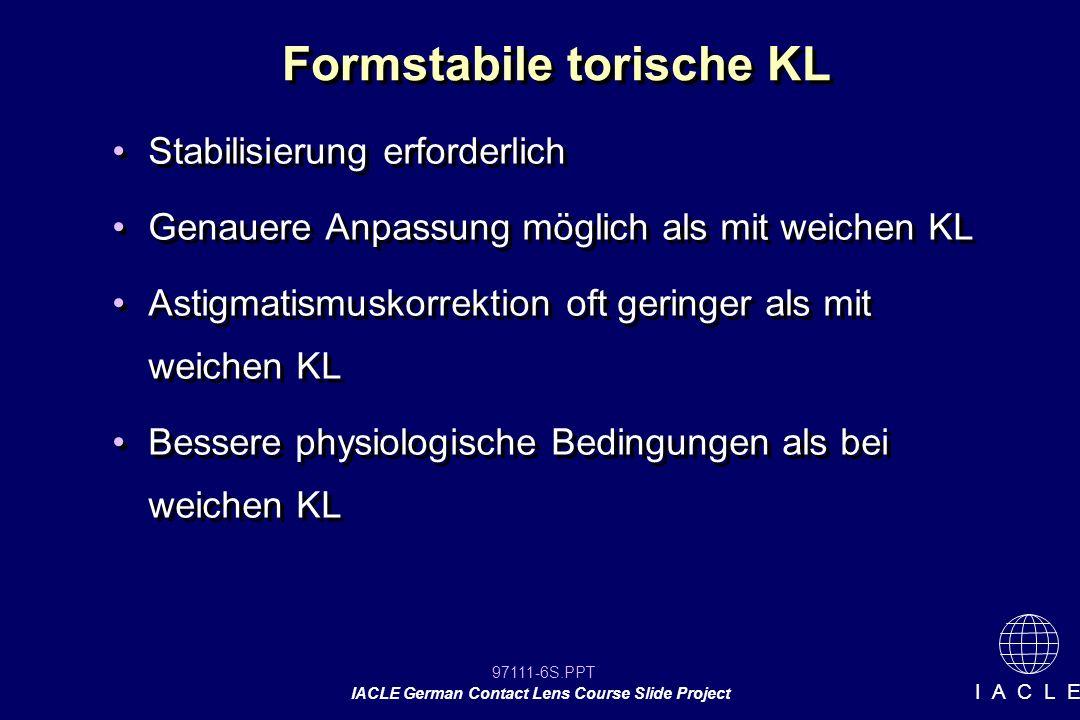 97111-37S.PPT IACLE German Contact Lens Course Slide Project I A C L E Anforderungen an die KL Größe der optischen Zone sollte ausreichen, um bei schwacher Beleuchtung die Pupille abzudecken Oberer KL Rand sollte abgerundet und gut poliert sein Stutzkantendesign sollte anatomischen Gegebenheiten angepasst sein Stutzkante sollte so eckig wie möglich sein (besseres Zusammenwirken mit Lidunterkante) Übergänge (Radienwechsel) sollten gut poliert sein Größe der optischen Zone sollte ausreichen, um bei schwacher Beleuchtung die Pupille abzudecken Oberer KL Rand sollte abgerundet und gut poliert sein Stutzkantendesign sollte anatomischen Gegebenheiten angepasst sein Stutzkante sollte so eckig wie möglich sein (besseres Zusammenwirken mit Lidunterkante) Übergänge (Radienwechsel) sollten gut poliert sein
