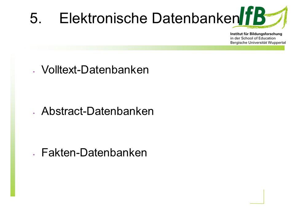 5.Elektronische Datenbanken Volltext-Datenbanken Abstract-Datenbanken Fakten-Datenbanken