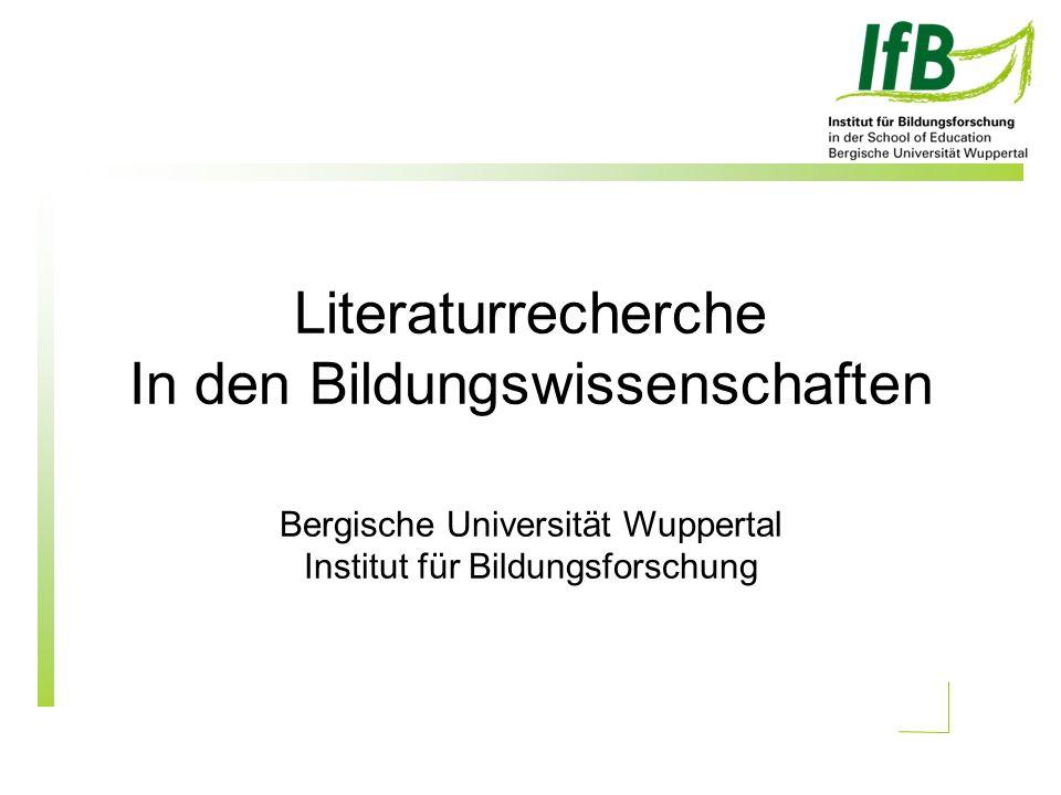 Literaturrecherche In den Bildungswissenschaften Bergische Universität Wuppertal Institut für Bildungsforschung