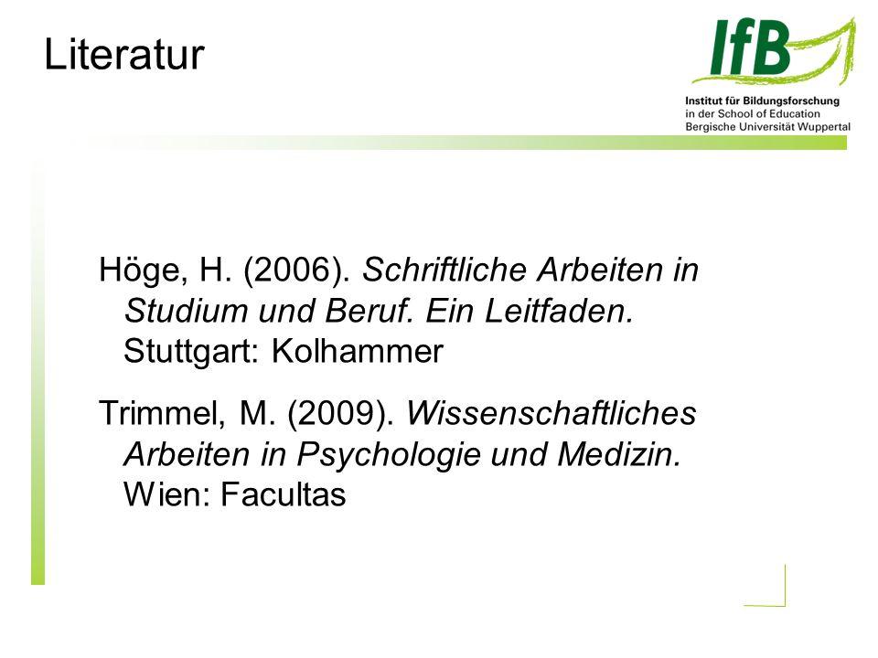 Literatur Höge, H. (2006). Schriftliche Arbeiten in Studium und Beruf.