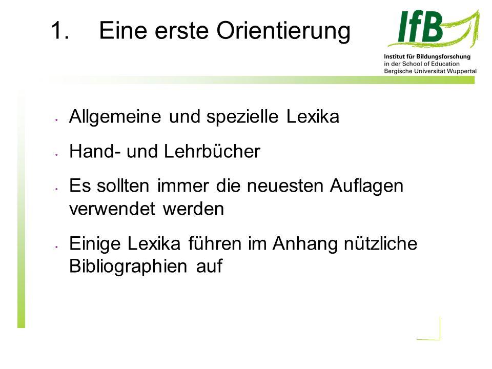 1.Eine erste Orientierung Allgemeine und spezielle Lexika Hand- und Lehrbücher Es sollten immer die neuesten Auflagen verwendet werden Einige Lexika führen im Anhang nützliche Bibliographien auf
