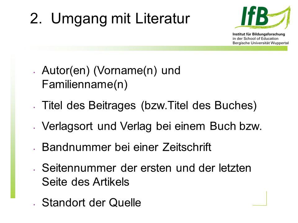 2. Umgang mit Literatur Autor(en) (Vorname(n) und Familienname(n) Titel des Beitrages (bzw.Titel des Buches) Verlagsort und Verlag bei einem Buch bzw.