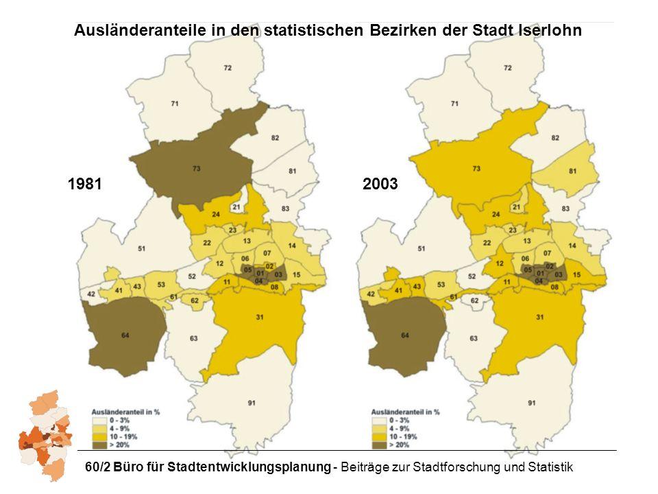 60/2 Büro für Stadtentwicklungsplanung - Beiträge zur Stadtforschung und Statistik Ausländeranteile in den statistischen Bezirken der Stadt Iserlohn 19812003