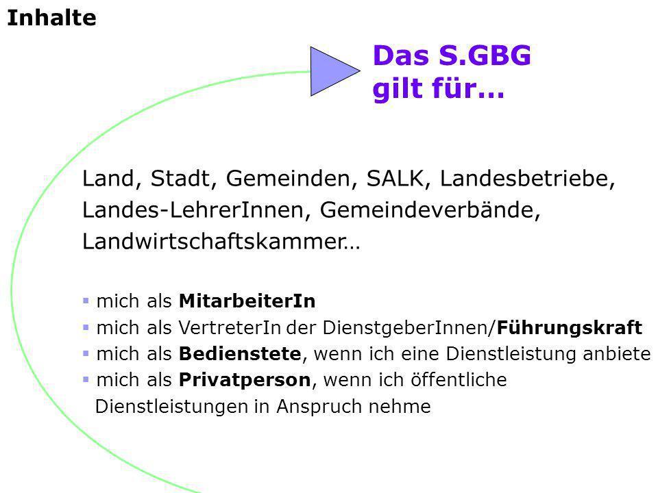 Das S.GBG gilt für… Land, Stadt, Gemeinden, SALK, Landesbetriebe, Landes-LehrerInnen, Gemeindeverbände, Landwirtschaftskammer… mich als MitarbeiterIn