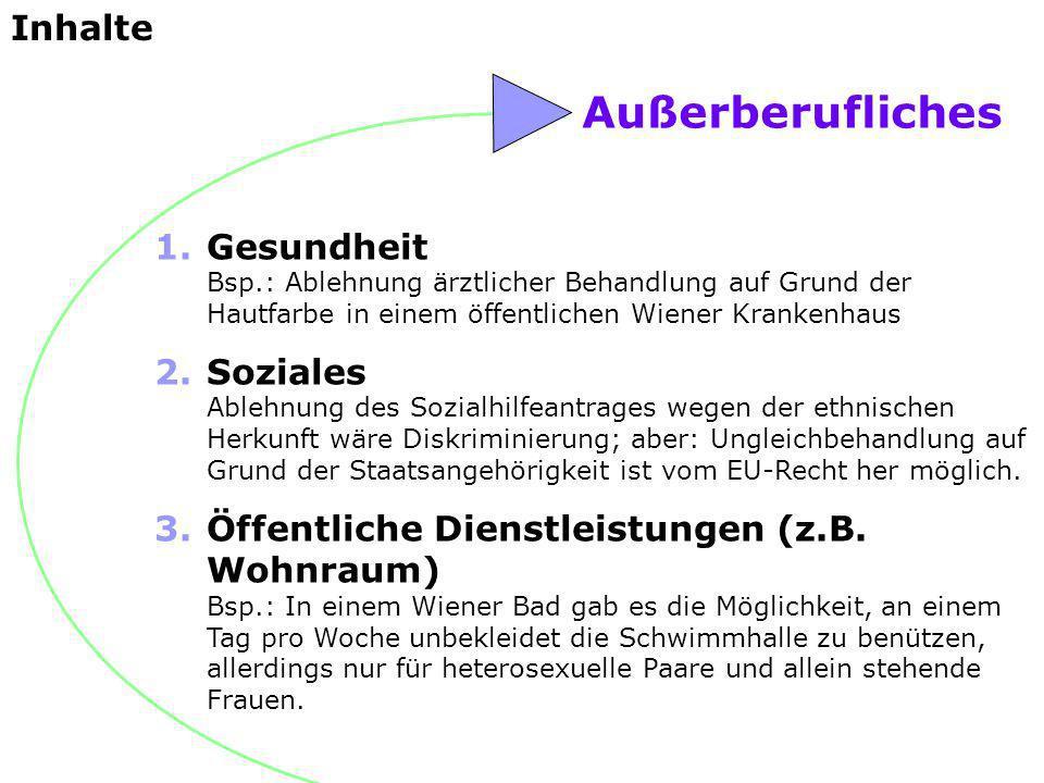 Außerberufliches 1.Gesundheit Bsp.: Ablehnung ärztlicher Behandlung auf Grund der Hautfarbe in einem öffentlichen Wiener Krankenhaus 2.Soziales Ablehn