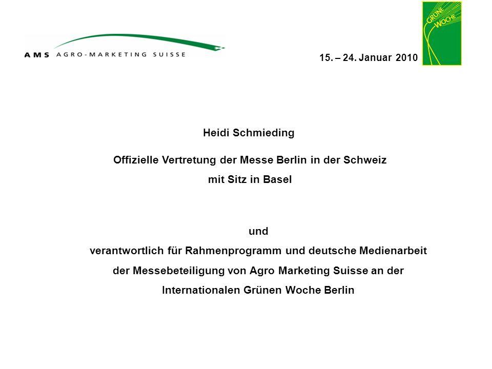15. – 24. Januar 2010 Heidi Schmieding Offizielle Vertretung der Messe Berlin in der Schweiz mit Sitz in Basel und verantwortlich für Rahmenprogramm u
