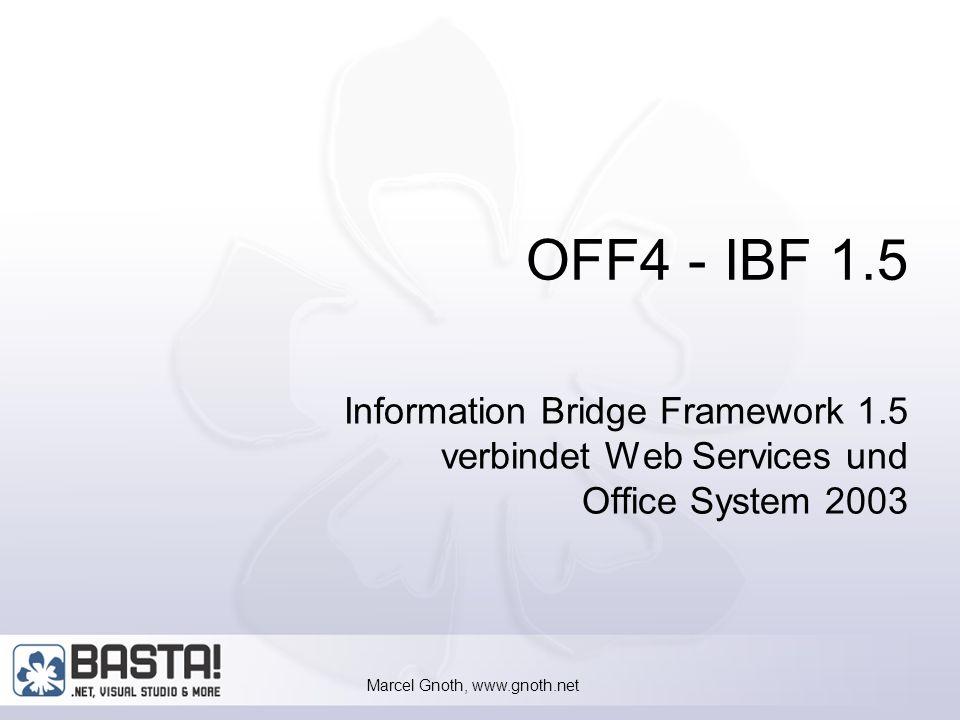 Marcel Gnoth, www.gnoth.net 10 Installation Server Windows 2003 + IIS für IBF-Webservices SQL Server 2000 + MOIBF 1.0 Server Client Office 2003 (mit Primary Interop Assemblies !!!) Visual Studio 2003 MOIBF 1.5 Client (Anwender, Entwickler) MOIBF 1.5 Meta Data Designer (Entwickler) LOB – Webservices