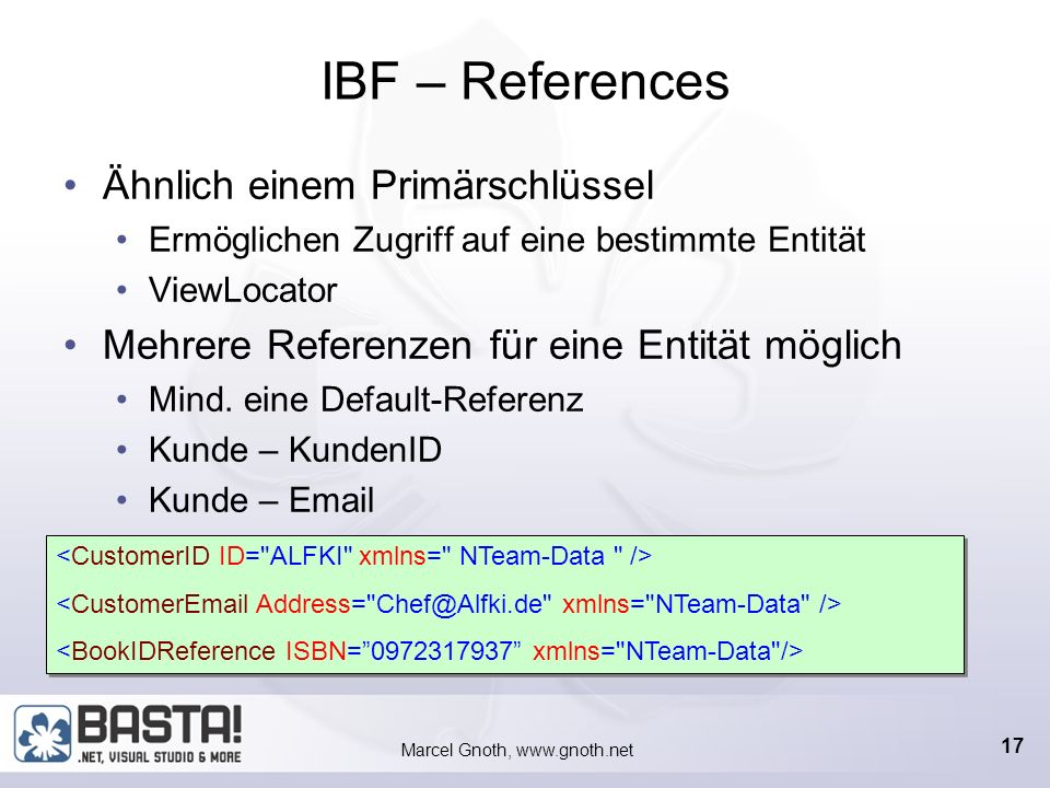Marcel Gnoth, www.gnoth.net 16 IBF – Views Darstellung einer Entität Mind. eine Default-View Mehrere Views für eine Entität möglich Views in XML plane