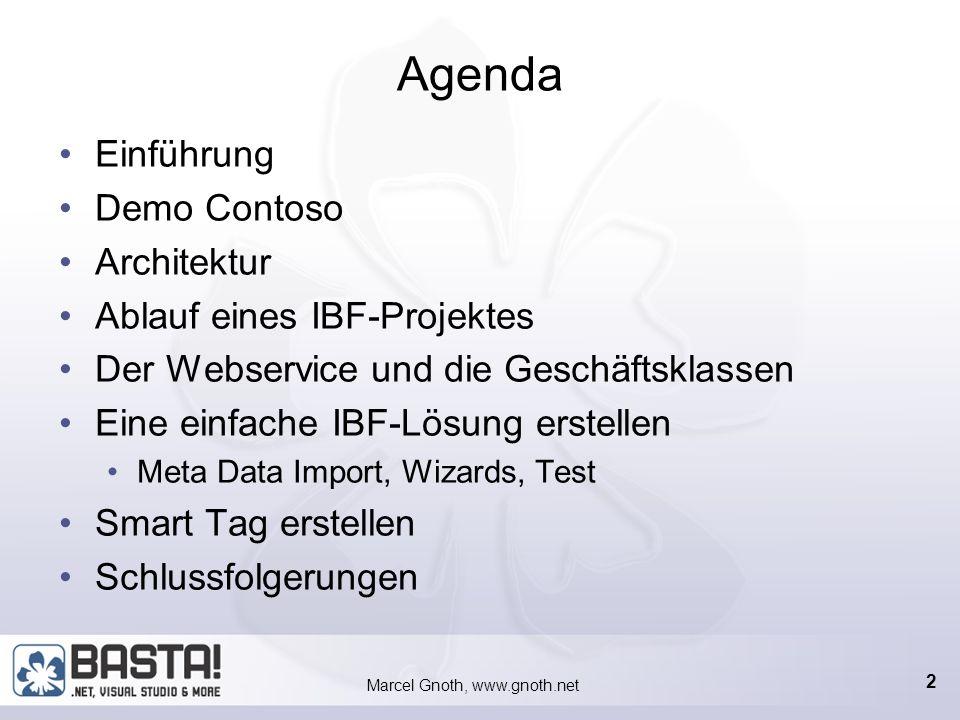 Marcel Gnoth, www.gnoth.net 12 Eine IBF-Lösung IBF ist ein Framework für: Zugriff auf Webservices Zugriff auf Assemblies Anzeige von Informationen in der TaskPane Interaktion mit SmartTags Eigentlich keine Programmierung Alles XML-Metadaten (XML, XSD, XSL, XPath) Ausnahmen SmartTag (Standardlösungen vorhanden) Evtl.