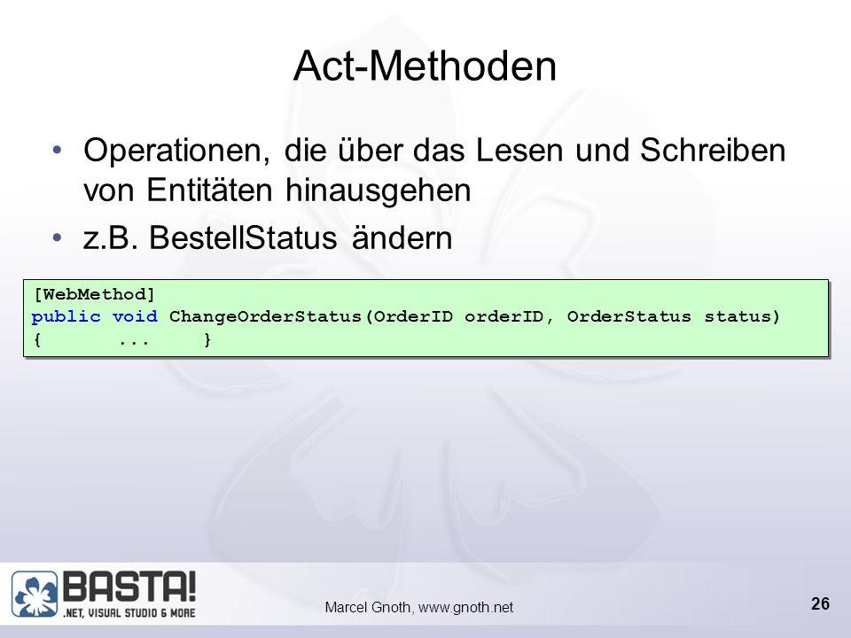 Marcel Gnoth, www.gnoth.net 25 Put-Methoden Aktualisieren eine Entität im LOB-System mit den View-Daten [WebMethod] public void PutCustomer(Customer objCustomer) {...