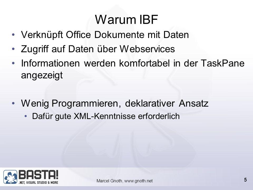 Marcel Gnoth, www.gnoth.net 5 Warum IBF Verknüpft Office Dokumente mit Daten Zugriff auf Daten über Webservices Informationen werden komfortabel in der TaskPane angezeigt Wenig Programmieren, deklarativer Ansatz Dafür gute XML-Kenntnisse erforderlich