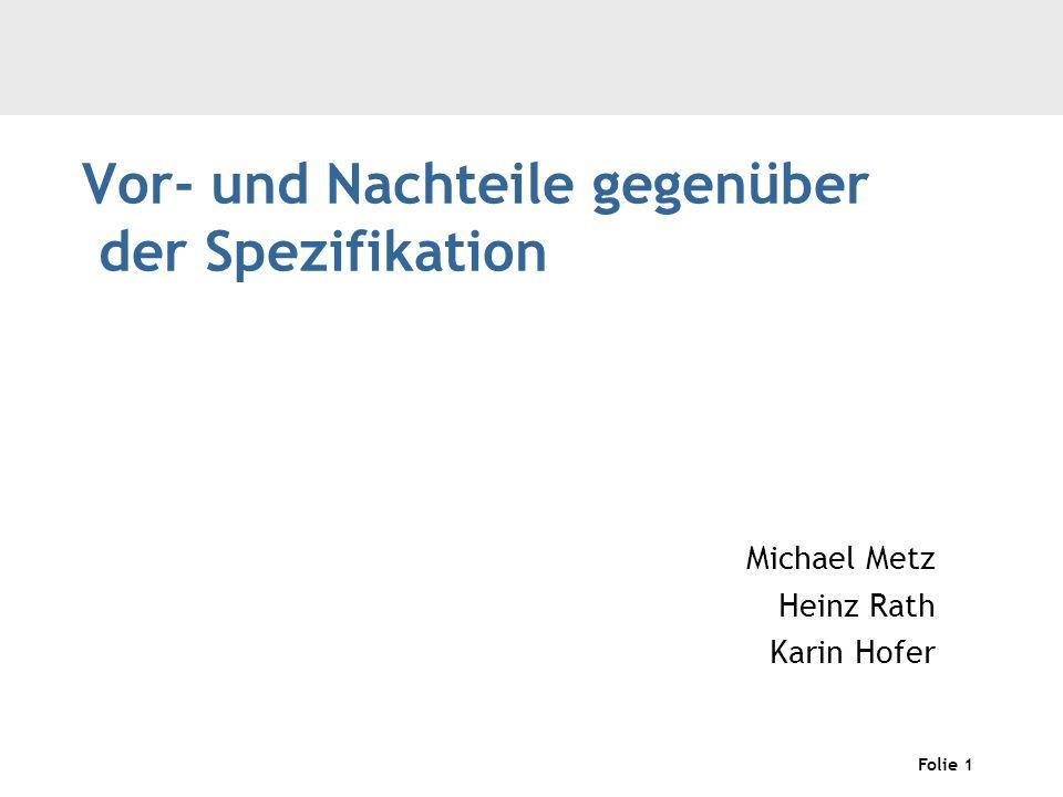 Folie 1 Vor- und Nachteile gegenüber der Spezifikation Michael Metz Heinz Rath Karin Hofer
