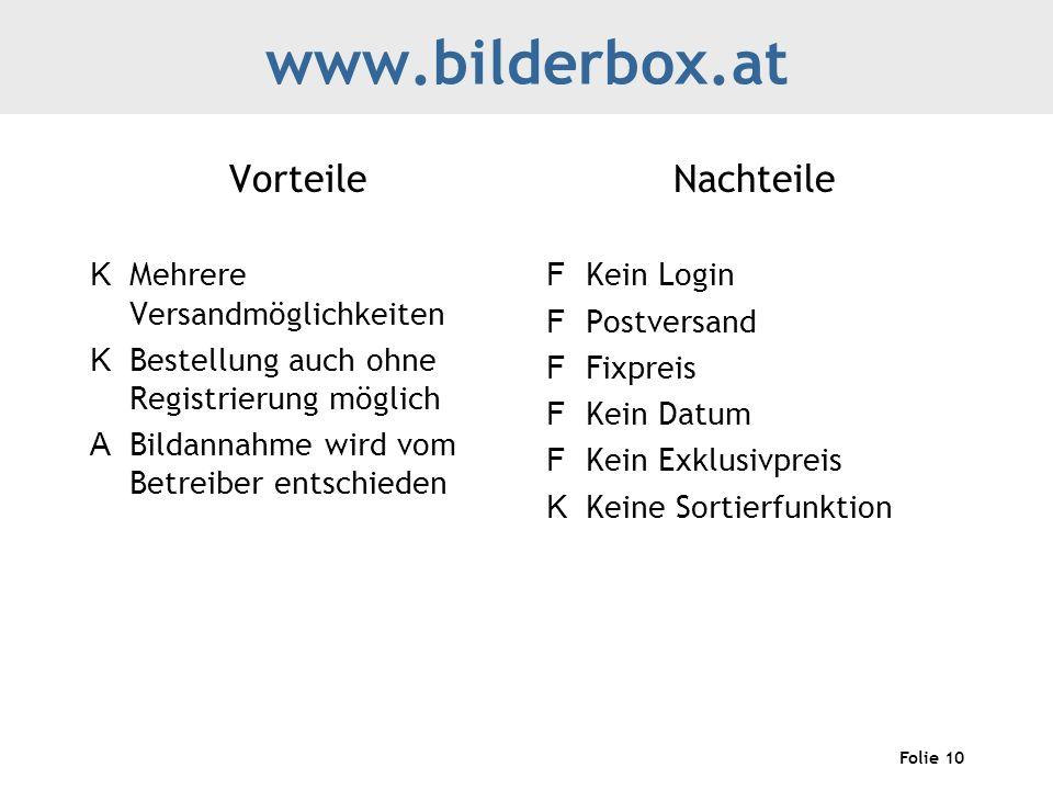 Folie 10 www.bilderbox.at Vorteile K Mehrere Versandmöglichkeiten K Bestellung auch ohne Registrierung möglich A Bildannahme wird vom Betreiber entsch