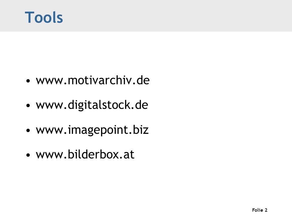 Folie 2 Tools www.motivarchiv.de www.digitalstock.de www.imagepoint.biz www.bilderbox.at