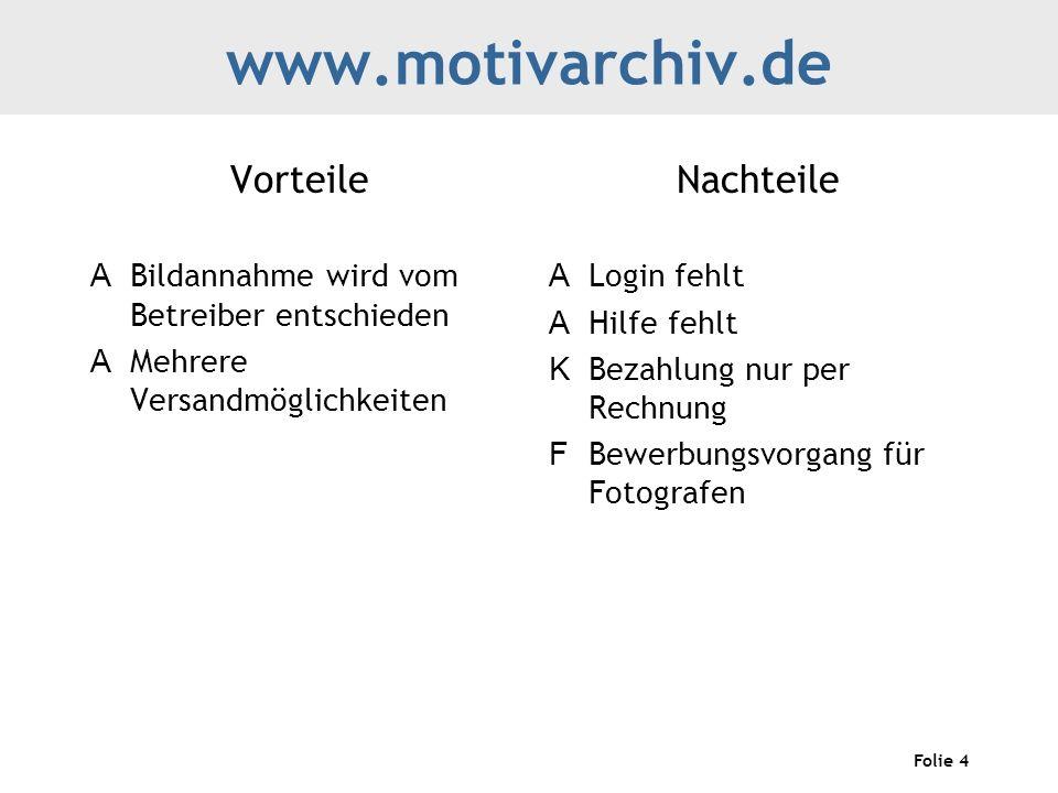 Folie 4 www.motivarchiv.de Vorteile A Bildannahme wird vom Betreiber entschieden A Mehrere Versandmöglichkeiten Nachteile A Login fehlt A Hilfe fehlt K Bezahlung nur per Rechnung F Bewerbungsvorgang für Fotografen