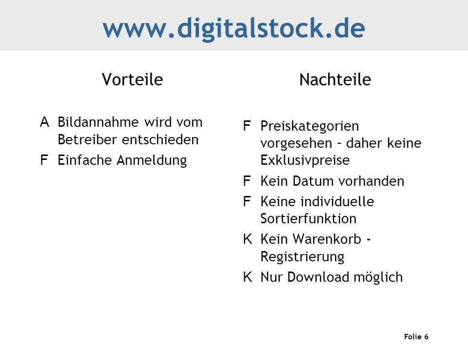 Folie 6 www.digitalstock.de Vorteile A Bildannahme wird vom Betreiber entschieden F Einfache Anmeldung Nachteile F Preiskategorien vorgesehen – daher