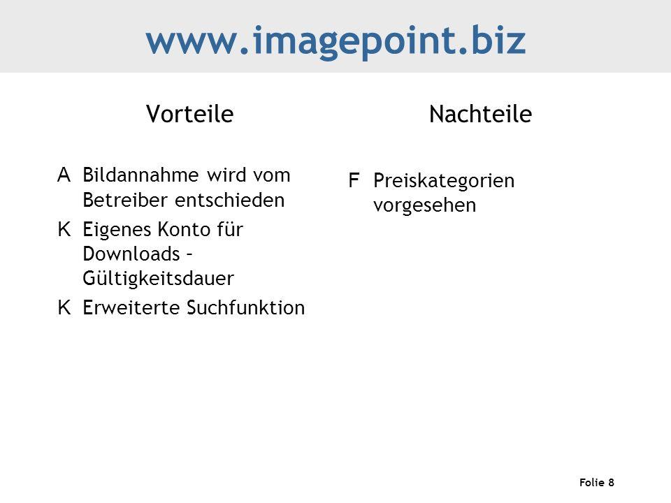 Folie 8 www.imagepoint.biz Vorteile A Bildannahme wird vom Betreiber entschieden K Eigenes Konto für Downloads – Gültigkeitsdauer K Erweiterte Suchfunktion Nachteile F Preiskategorien vorgesehen
