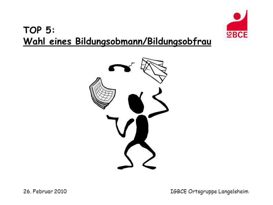 26. Februar 2010IGBCE Ortsgruppe Langelsheim TOP 5: Wahl eines Bildungsobmann/Bildungsobfrau