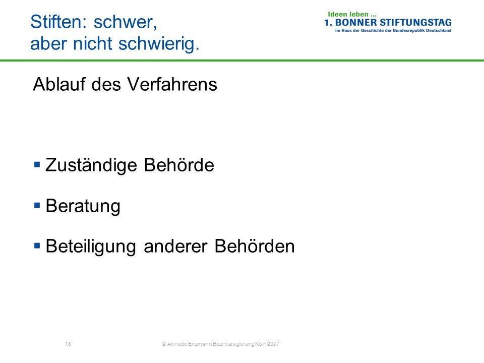 18 © Annette Enzmann Bezirksregierung Köln 2007 Stiften: schwer, aber nicht schwierig. Ablauf des Verfahrens Zuständige Behörde Beratung Beteiligung a