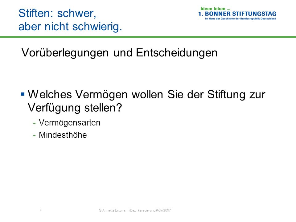 4 © Annette Enzmann Bezirksregierung Köln 2007 Stiften: schwer, aber nicht schwierig. Vorüberlegungen und Entscheidungen Welches Vermögen wollen Sie d