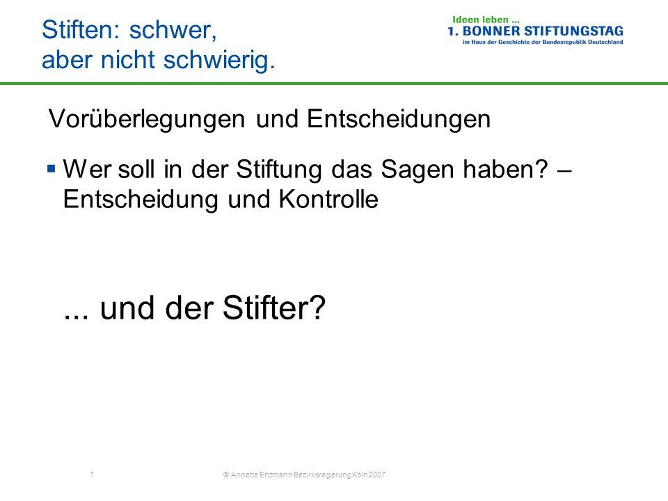 7 © Annette Enzmann Bezirksregierung Köln 2007 Stiften: schwer, aber nicht schwierig. Vorüberlegungen und Entscheidungen Wer soll in der Stiftung das