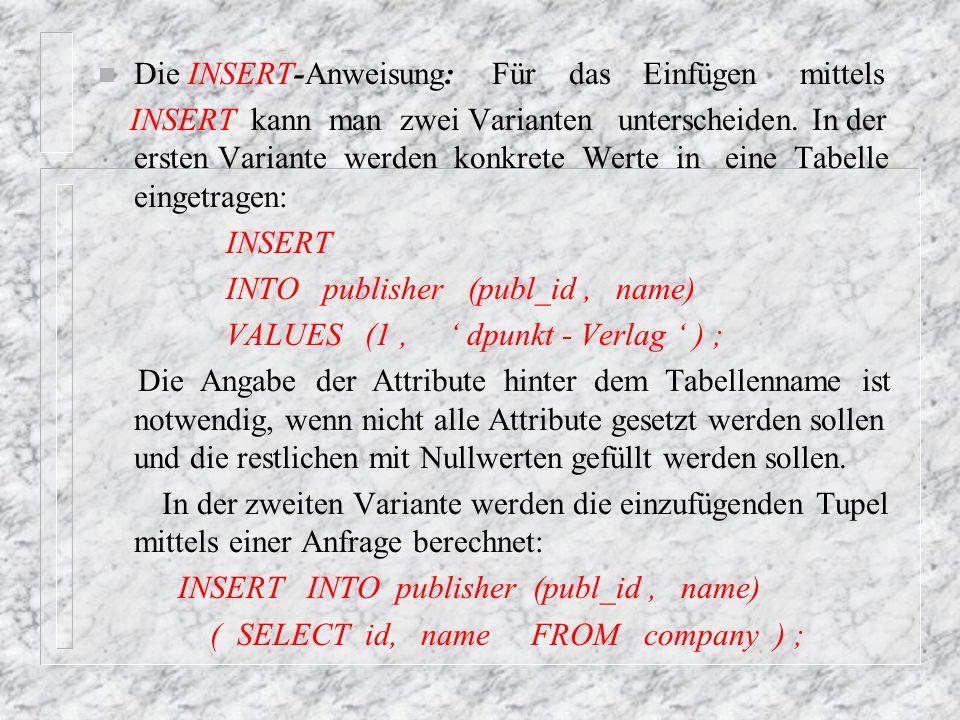 n Die UPDATE-Anweisung: Die Attributwertänderung mittels UPDATE entspricht dem Zuweisungsoperator aus Programmiersprachen ( so kann der alte Wert zur Berechnung des neuen genutzt werden).