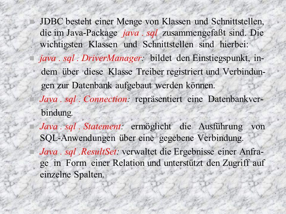 JDBC am Beispiel n Ablauf einer JDBC-Anwendung n Um die verschiedenen Aspekte der JDBC-Programmie- rung einzugehen, wollen wir uns mit einigen kurze Beis- piele befassen.