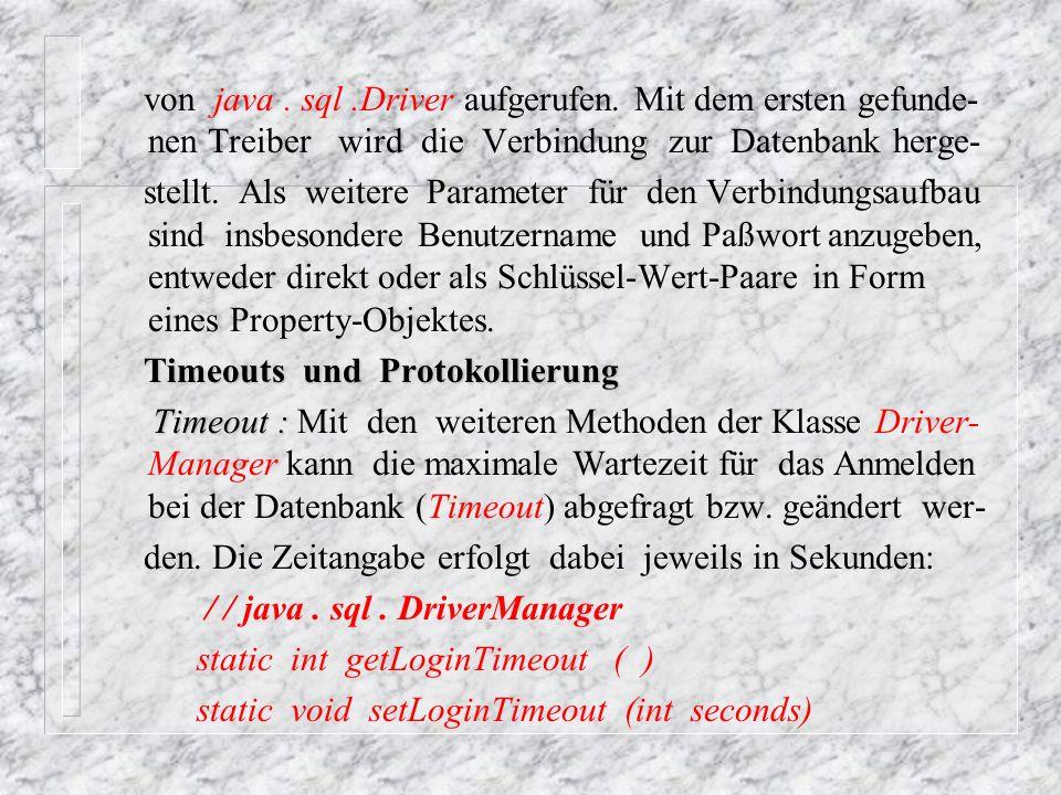 Tracing : Tracing : Schließlich kann noch ein Ausgabestrom für die Protokollierung (Tracing) vom Treibermanager sowie den Treibern angegeben werden: / / java.