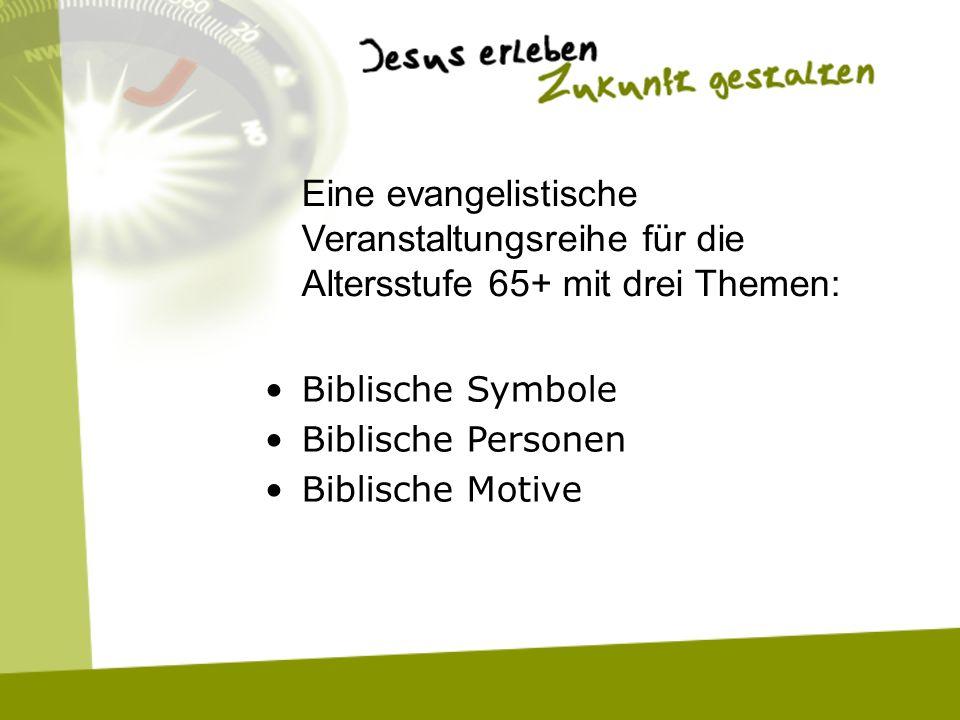 Biblische Symbole Biblische Personen Biblische Motive Eine evangelistische Veranstaltungsreihe für die Altersstufe 65+ mit drei Themen: