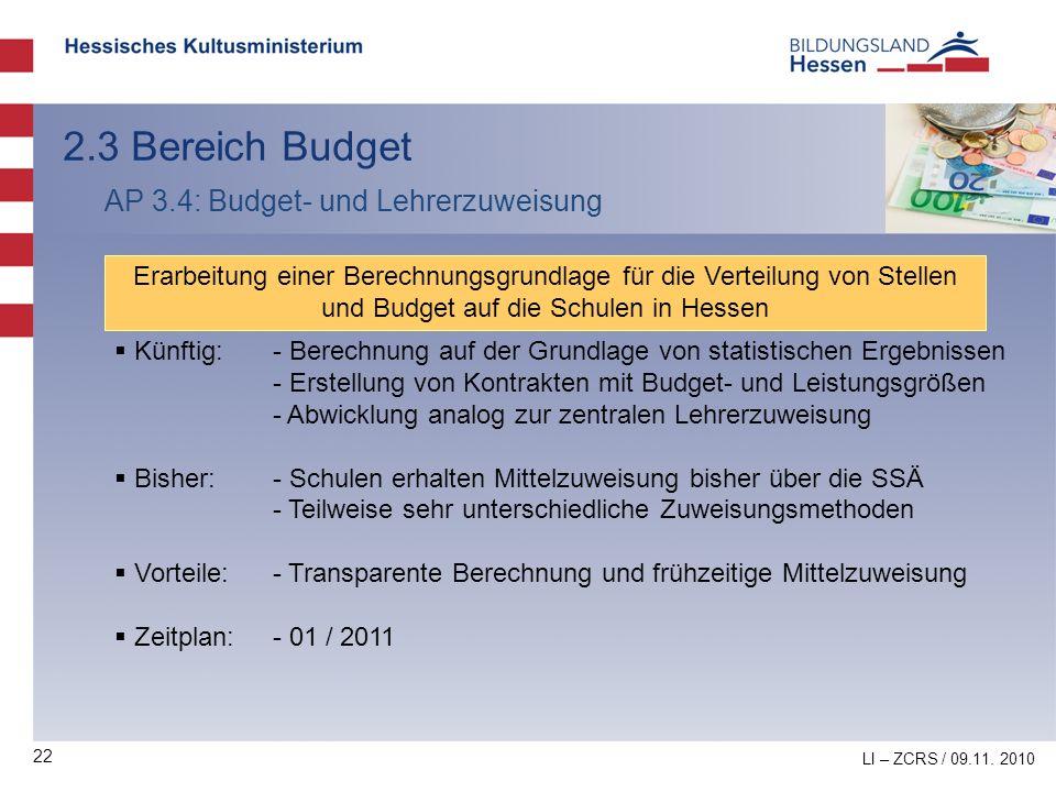 22 2.3 Bereich Budget AP 3.4: Budget- und Lehrerzuweisung Erarbeitung einer Berechnungsgrundlage für die Verteilung von Stellen und Budget auf die Sch