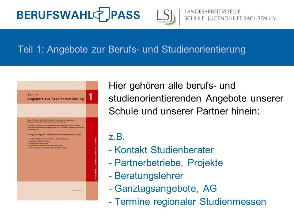 Teil 1: Angebote zur Berufs- und Studienorientierung Hier gehören alle berufs- und studienorientierenden Angebote unserer Schule und unserer Partner hinein: z.B.