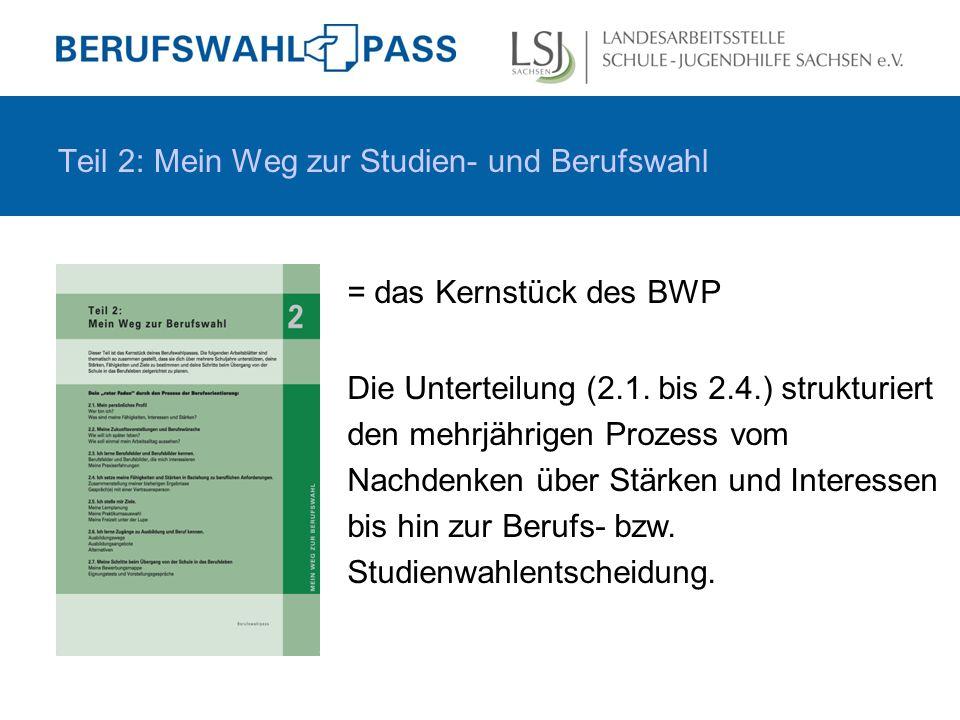 Teil 2: Mein Weg zur Studien- und Berufswahl = das Kernstück des BWP Die Unterteilung (2.1.