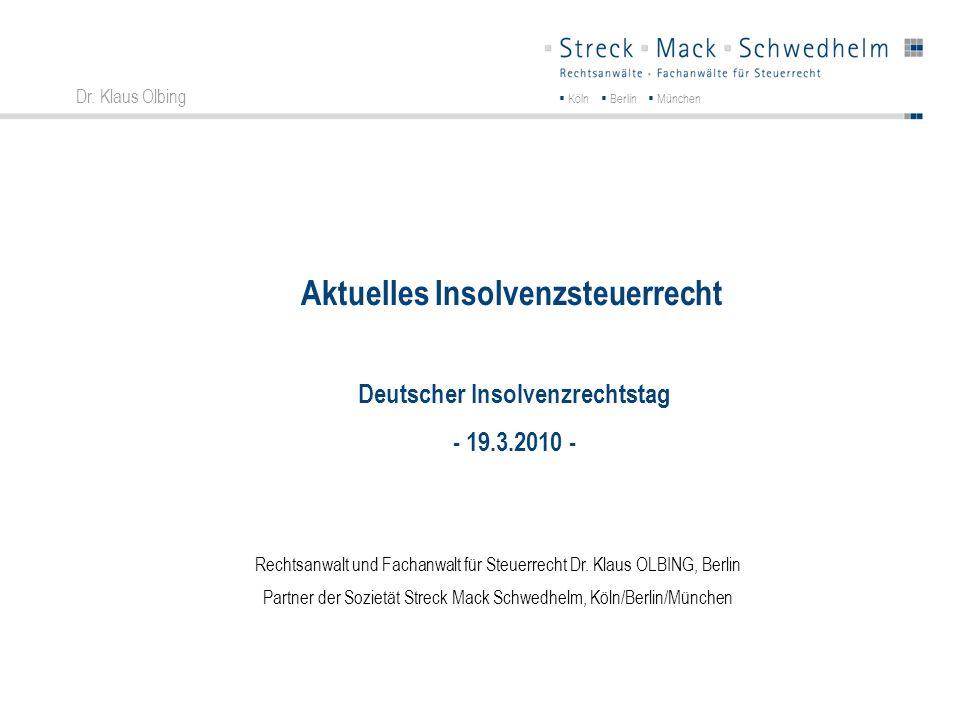 Köln Berlin München Dr. Klaus Olbing Rechtsanwalt und Fachanwalt für Steuerrecht Dr. Klaus OLBING, Berlin Partner der Sozietät Streck Mack Schwedhelm,
