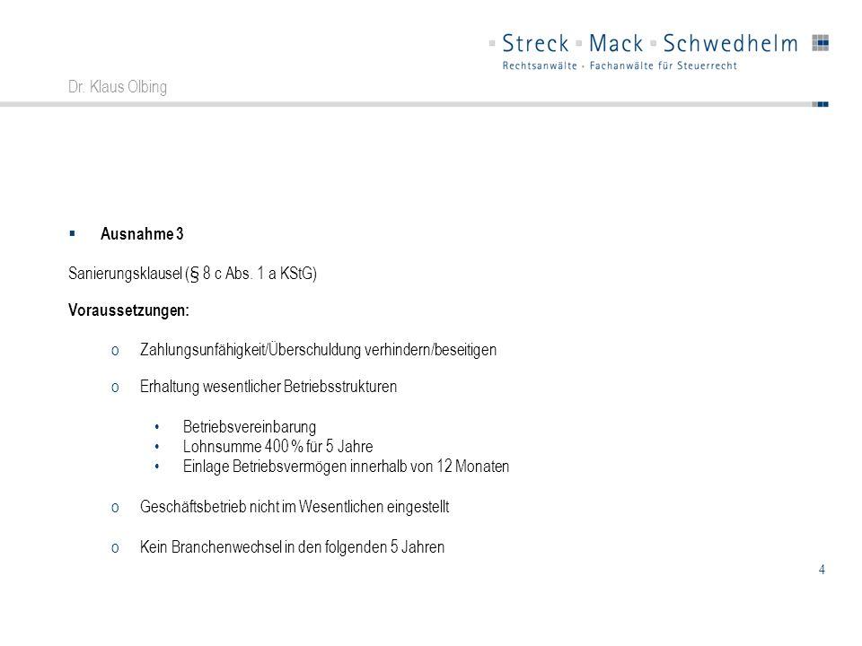 4 Dr. Klaus Olbing Ausnahme 3 Sanierungsklausel (§ 8 c Abs. 1 a KStG) Voraussetzungen: oZahlungsunfähigkeit/Überschuldung verhindern/beseitigen oErhal