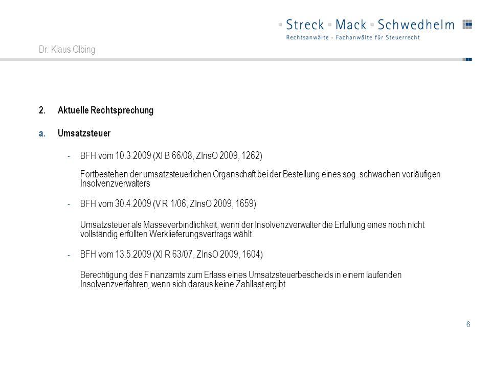 6 Dr. Klaus Olbing 2.Aktuelle Rechtsprechung a.Umsatzsteuer -BFH vom 10.3.2009 (XI B 66/08, ZInsO 2009, 1262) Fortbestehen der umsatzsteuerlichen Orga